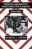 Samuel L. Leiter: Frozen Moments: Writings on Kabuki, 1966-2001 (Cornell East Asia, No. 111)  (Cornell East Asia Series)