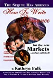 Falk, Kathryn: How to Write a Romance for the New Market and Get Published