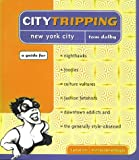 Dolby, Tom: Citytripping: New York for Nighthawks, Foodies, Culture Vultures, Fashion Fetishists Downtown Addicts &amp; the Generally Style-Obsessed