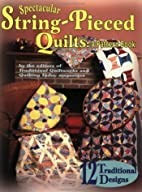 Spectacular String-Pieced Quilts: A Pattern…