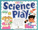 Hauser, Jill Frankel: Science Play!: Beginning Discoveries for 2- to 6-Year-Olds