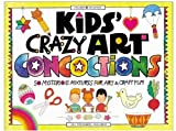 Hauser, Jill Frankel: Kids&#39; Crazy Art Concoctions: 50 Mysterious Mixtures for Art &amp; Craft Fun