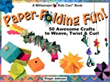 Johnson, Ginger: Paper-folding Fun!: 50 Awesome Crafts to Weave, Twist & Curl