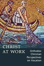 Christ At Work: Orthodox Christan…