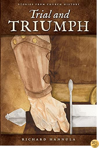 TTrial and Triumph: Stories from Church History