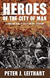 Peter J. Leithart: Heroes of the City of Man: A Christian Guide to Select Ancient Literature