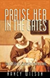 Wilson, Nancy: Praise Her in the Gates: The Calling of Christian Motherhood
