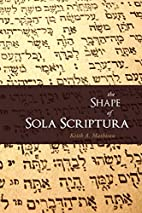 The Shape of Sola Scriptura by Keith A.…