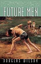 Future Men by Douglas Wilson