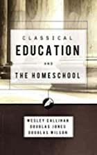 Classical Education and the Homeschool by…