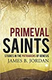 Jordan, James B.: Primeval Saints: Studies in the Patriarchs of Genesis