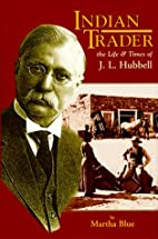 Indian Trader: The Life and Times of J.L.…