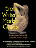 Schimel, Lawrence: The Erotic Writer&#39;s Market Guide: Advice, Tips, and Market Listings for the Aspiring Professional Erotica Writer
