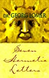 Lomer, Georg: Seven Hermetic Letters: Letters for the Development of the Secret Powers of the Soul