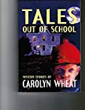 Wheat, Carolyn: Tales Out of School