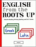 Lundquist, Joegil: English from the Roots Up: Help for Reading, Writing, Spelling, and S.A.T. Scores  Greek Latin