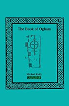 The Book of Ogham by Michael Kelly
