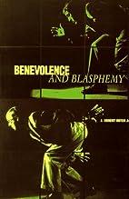 Benevolence and Blashphemy by Jr. J. Robert…