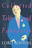 Berners, Gerald Hugh Tyrwhitt-Wilson: Collected Tales and Fantasies of Lord Berners