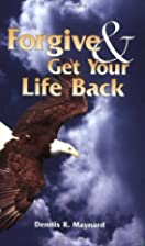 Forgive & Get Your Life Back by Dennis R…