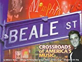 Worley, William S.: Beale Street: Crossroads of America's Music