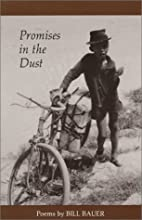 Promises in the Dust: Poetry by Bill Bauer