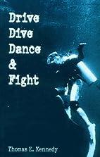 Drive, Dive, Dance & Fight by Thomas E.…