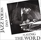 Playing the Word: Jazz Poems by Dan Jaffe