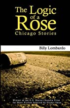 The Logic of a Rose: Chicago Stories by…