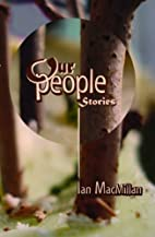 Our People: Stories by Ian MacMillan