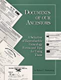 Meshenberg, Michael J.: Documents of Your Ancestors: A Selection of Reproducible Genealogy Forms and Tips for Using Them