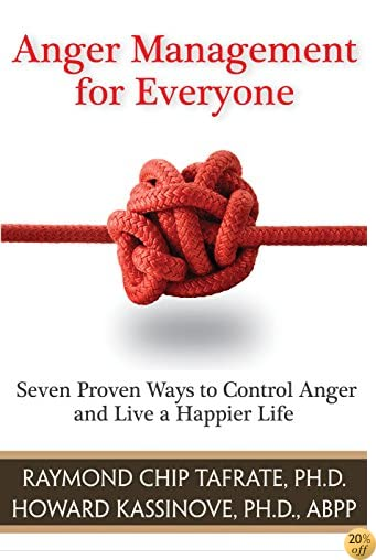 TAnger Management for Everyone: Seven Proven Ways to Control Anger and Live a Happier Life
