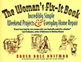 Dustman, Karen Dale: The Woman's Fix-It Book: Incredibly Simple Weekend Projects and Everyday Home Repair