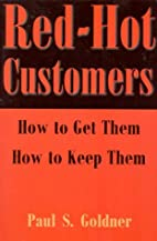 Red-Hot Customers : How to Get Them, How to…