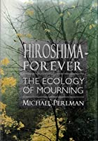 Hiroshima Forever: The Ecology of Mourning…