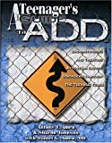 Amen, Antony: Teenagers Guide to A. D. D.: Understanding &amp; Treating Attention Disorders Through the Teenage Years
