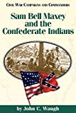 Waugh, John C.: Sam Bell Maxey and the Confederate Indians (Civil War Campaigns and Commanders Series)