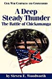 Woodworth, Steven E.: A Deep Steady Thunder: The Battle of Chickamauga (Civil War Campaigns and Commanders Series)