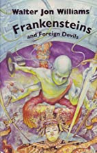 Frankensteins and Foreign Devils by Walter…