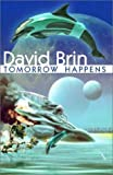 Brin, David: Tomorrow Happens