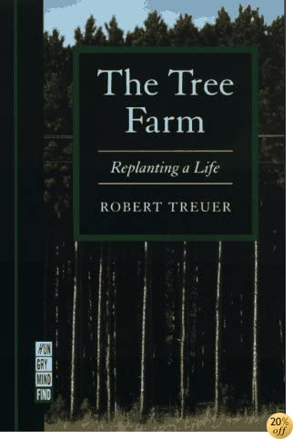 The Tree Farm: Replanting a Life (A Ruminator Find)