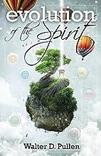 Evolution of the Spirit by Walter D. Pullen