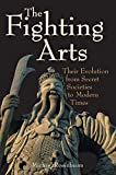 Rosenbaum, Michael: Fighting Arts: Their Evolution from Secret Societies to Modern Times