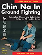 Chin Na in Ground Fighting: Principles,…