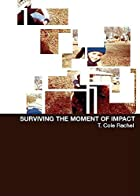 Surviving the Moment of Impact by T. Cole…