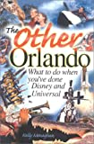Monaghan, Kelly: The Other Orlando: What To Do When You&#39;ve Done Disney &amp; Universal