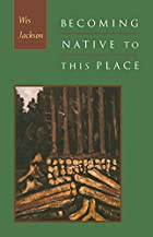 Becoming Native to This Place by Wes Jackson