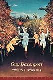 Davenport, Guy: Twelve Stories
