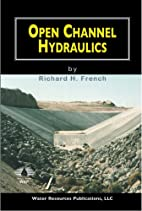 Open Channel Hydraulics by Richard H. French