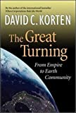 Korten, David C.: The Great Turning: From Empire to Earth Community